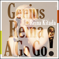 "Riene Kitada New CD Genius Reina A GO GO !"" 2014.5.21 on sale !!!"